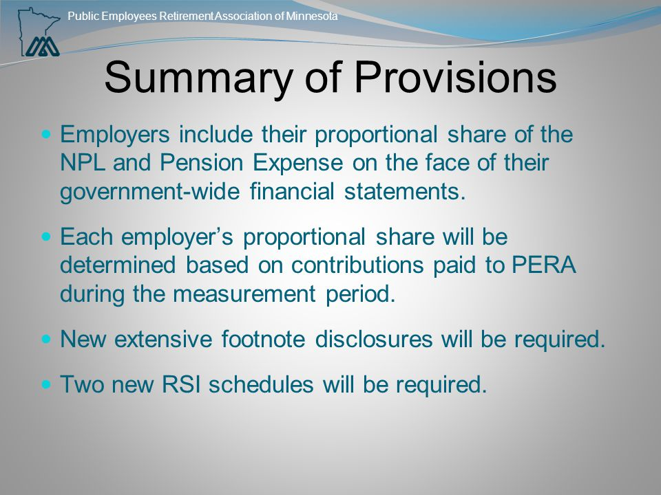 Public Employees Retirement Association of Minnesota Summary of Provisions Employers include their proportional share of the NPL and Pension Expense o