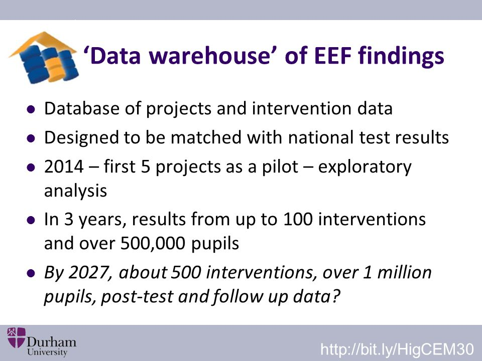 'Data warehouse' of EEF findings Database of projects and intervention data Designed to be matched with national test results 2014 – first 5 projects