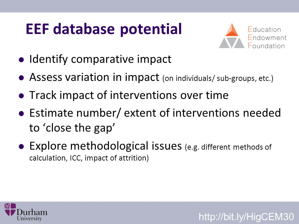 EEF database potential Identify comparative impact Assess variation in impact (on individuals/ sub-groups, etc.) Track impact of interventions over ti