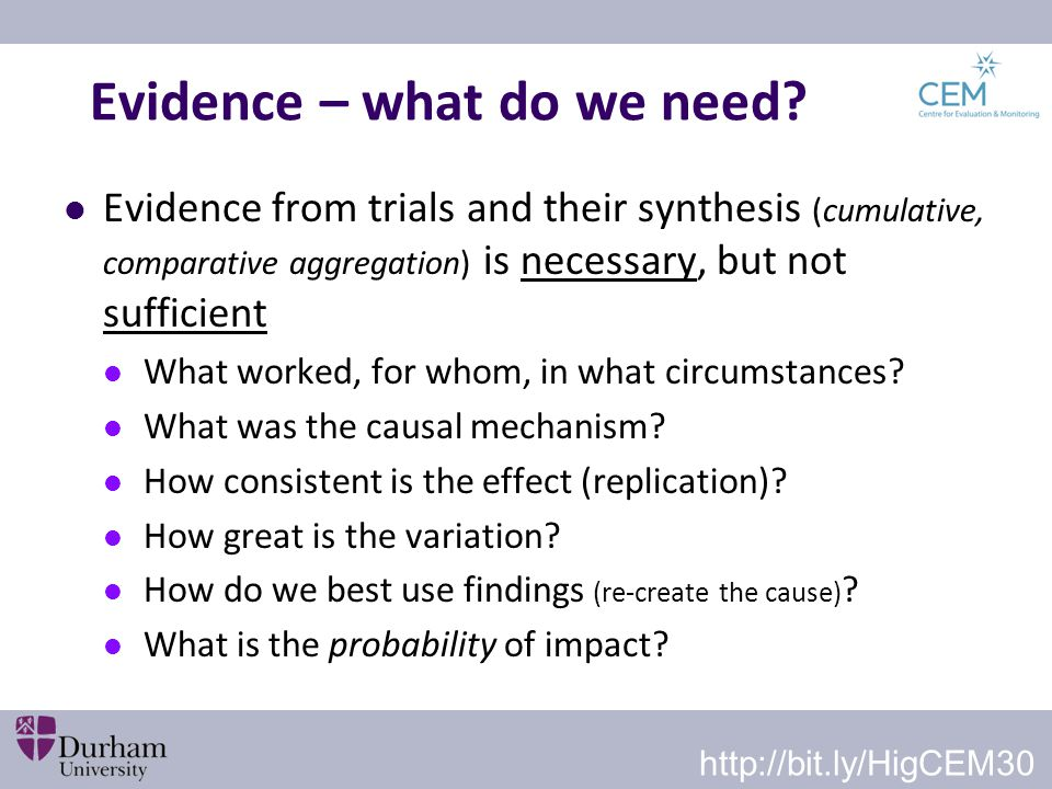 Evidence – what do we need? Evidence from trials and their synthesis (cumulative, comparative aggregation) is necessary, but not sufficient What worke