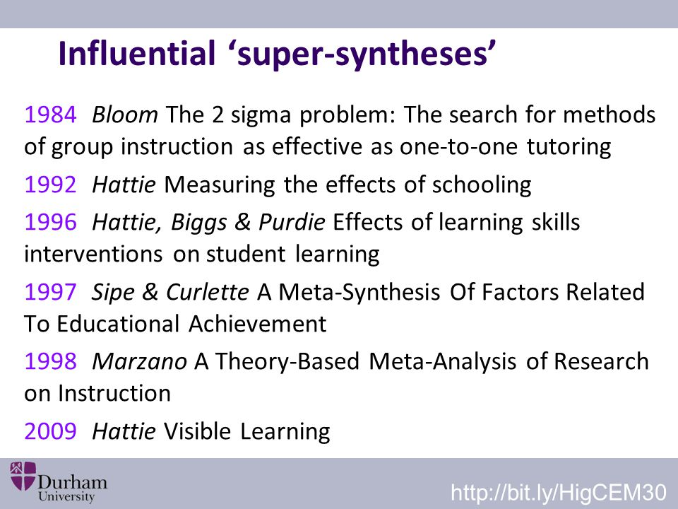 Influential 'super-syntheses' 1984Bloom The 2 sigma problem: The search for methods of group instruction as effective as one-to-one tutoring 1992Hatti