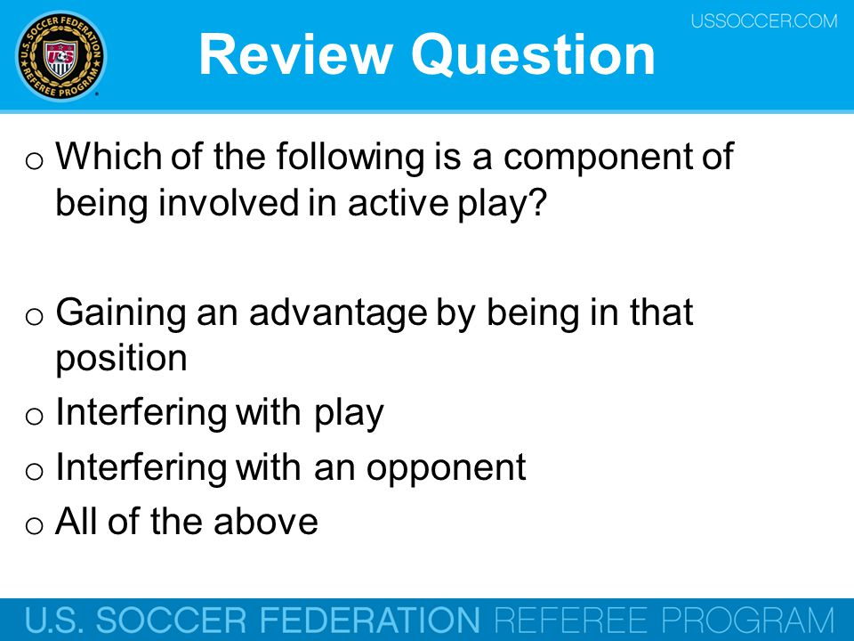 oWoW hich of the following is a component of being involved in active play? oGoG aining an advantage by being in that position oIoI nterfering with pl