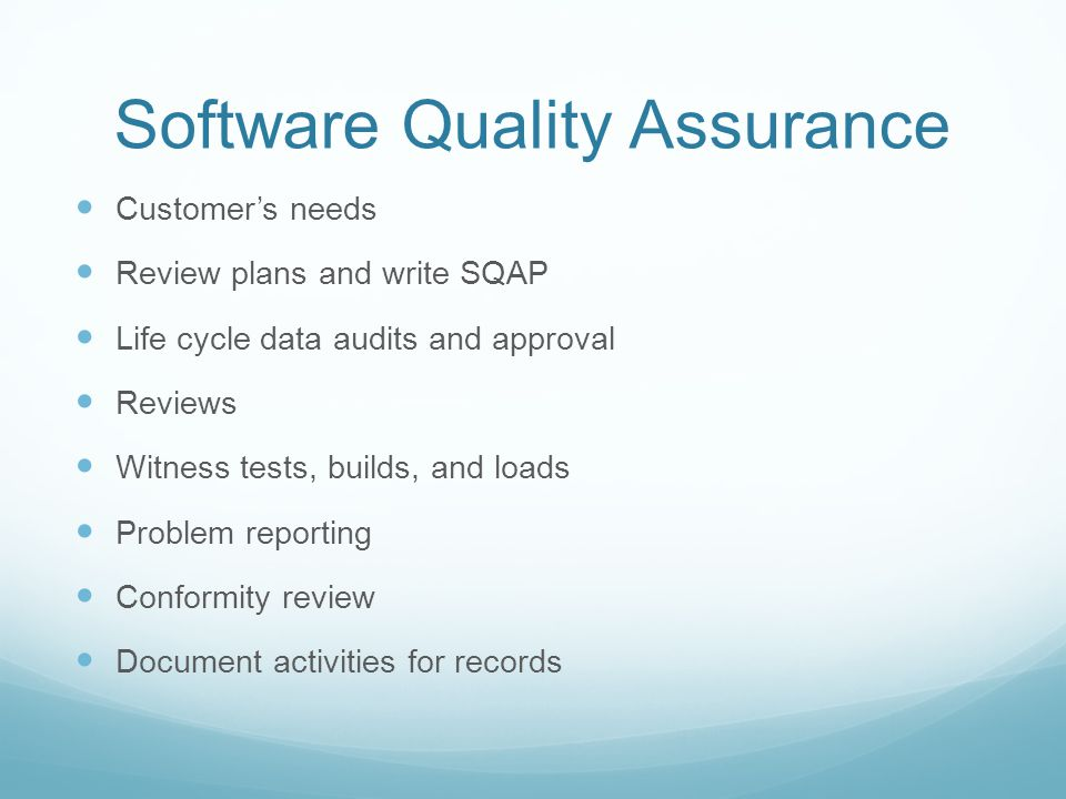 Software Quality Assurance Customer's needs Review plans and write SQAP Life cycle data audits and approval Reviews Witness tests, builds, and loads P