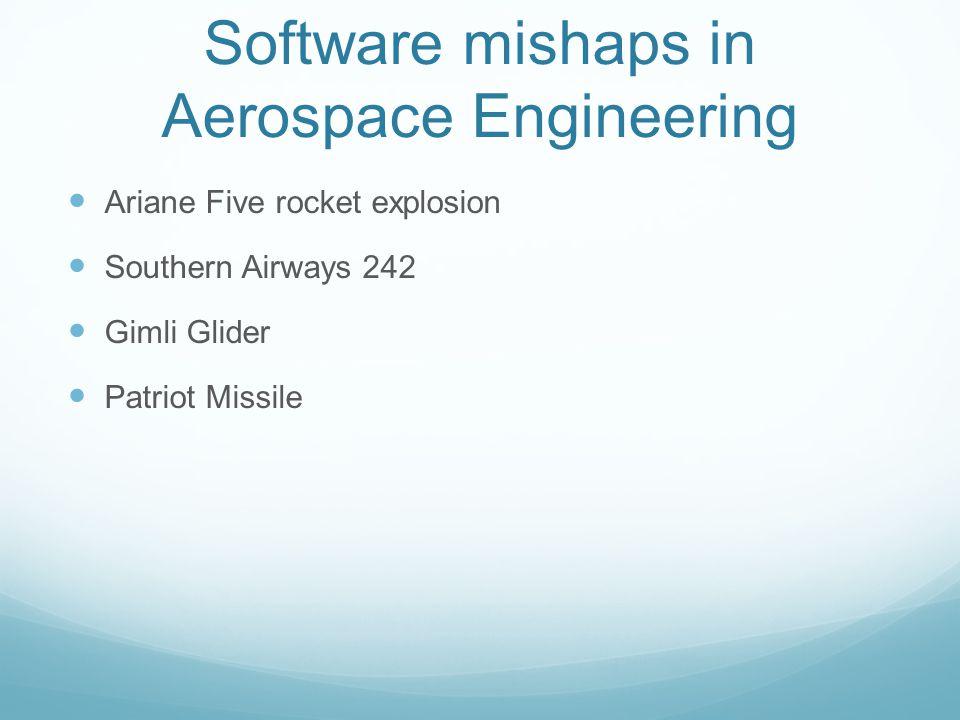 Software mishaps in Aerospace Engineering Ariane Five rocket explosion Southern Airways 242 Gimli Glider Patriot Missile
