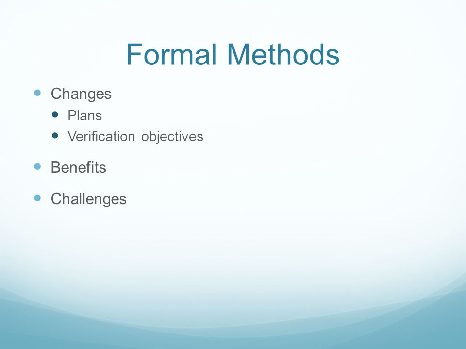Formal Methods Changes Plans Verification objectives Benefits Challenges