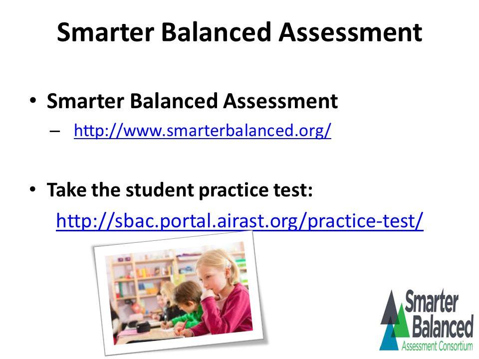 Smarter Balanced Assessment – http://www.smarterbalanced.org/ http://www.smarterbalanced.org/ Take the student practice test: http://sbac.portal.airast.org/practice-test/