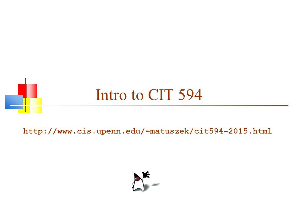 Intro to CIT 594 http://www.cis.upenn.edu/~matuszek/cit594-2015.html