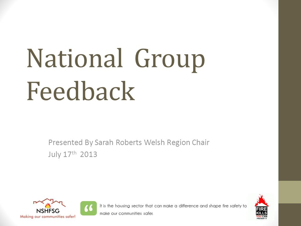 National Group Feedback Presented By Sarah Roberts Welsh Region Chair July 17 th 2013