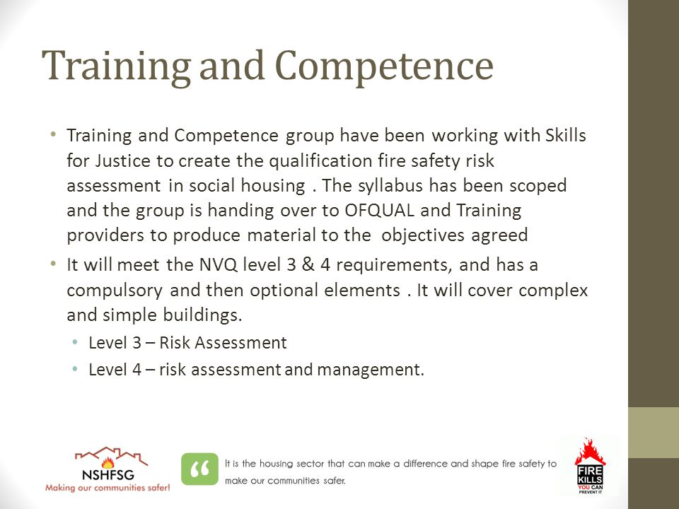 Training and Competence Training and Competence group have been working with Skills for Justice to create the qualification fire safety risk assessment in social housing.