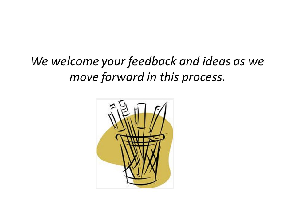 We welcome your feedback and ideas as we move forward in this process.