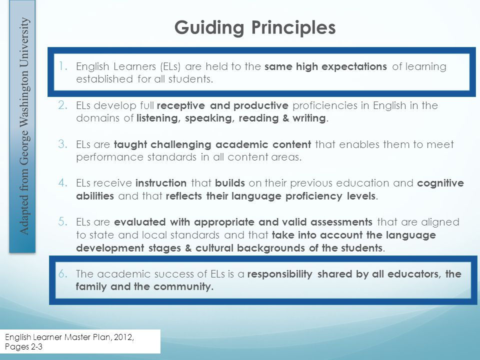 1. English Learners (ELs) are held to the same high expectations of learning established for all students. 2. ELs develop full receptive and productiv