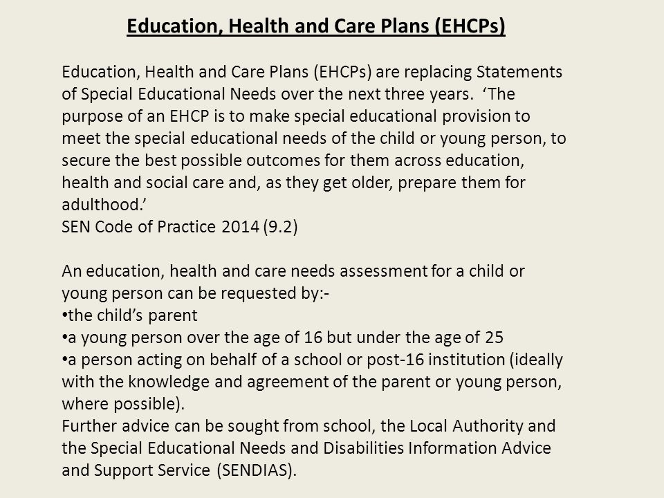 Education, Health and Care Plans (EHCPs) Education, Health and Care Plans (EHCPs) are replacing Statements of Special Educational Needs over the next