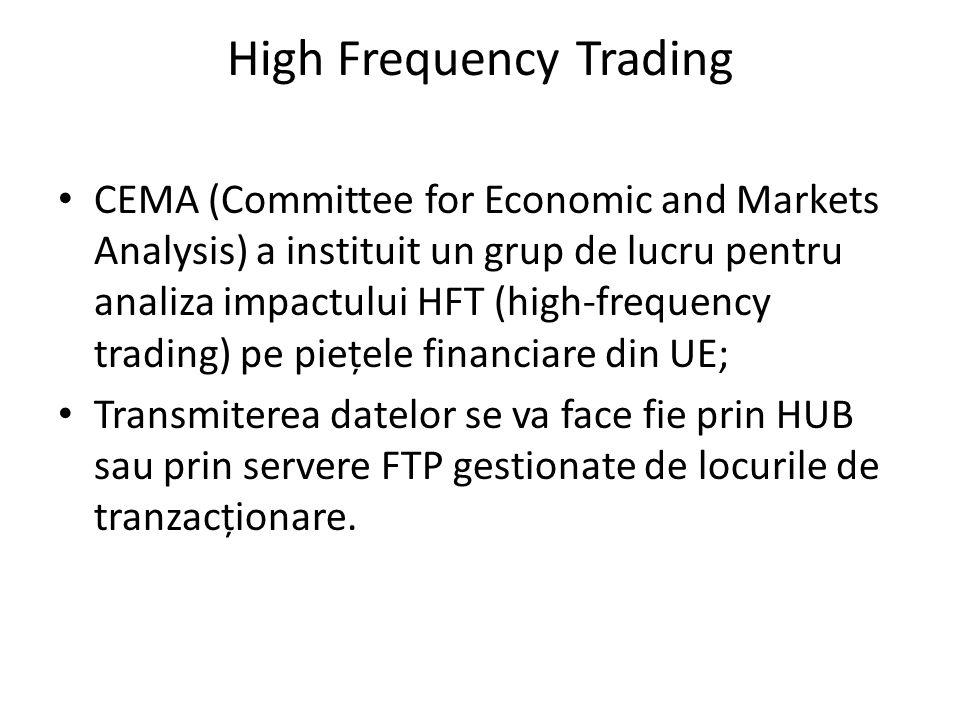 High Frequency Trading CEMA (Committee for Economic and Markets Analysis) a instituit un grup de lucru pentru analiza impactului HFT (high-frequency trading) pe piețele financiare din UE; Transmiterea datelor se va face fie prin HUB sau prin servere FTP gestionate de locurile de tranzacționare.
