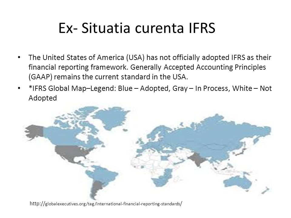 Ex- Situatia curenta IFRS The United States of America (USA) has not officially adopted IFRS as their financial reporting framework.