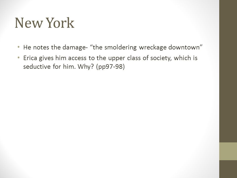New York He notes the damage- the smoldering wreckage downtown Erica gives him access to the upper class of society, which is seductive for him.
