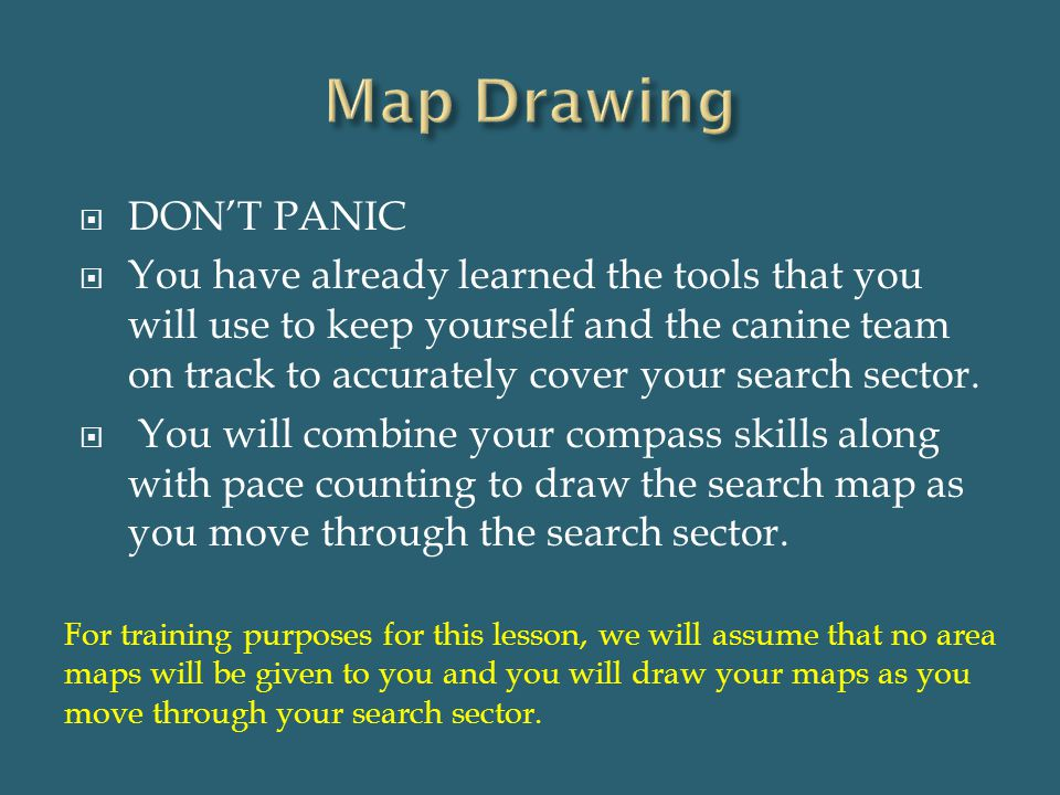  DON'T PANIC  You have already learned the tools that you will use to keep yourself and the canine team on track to accurately cover your search sec