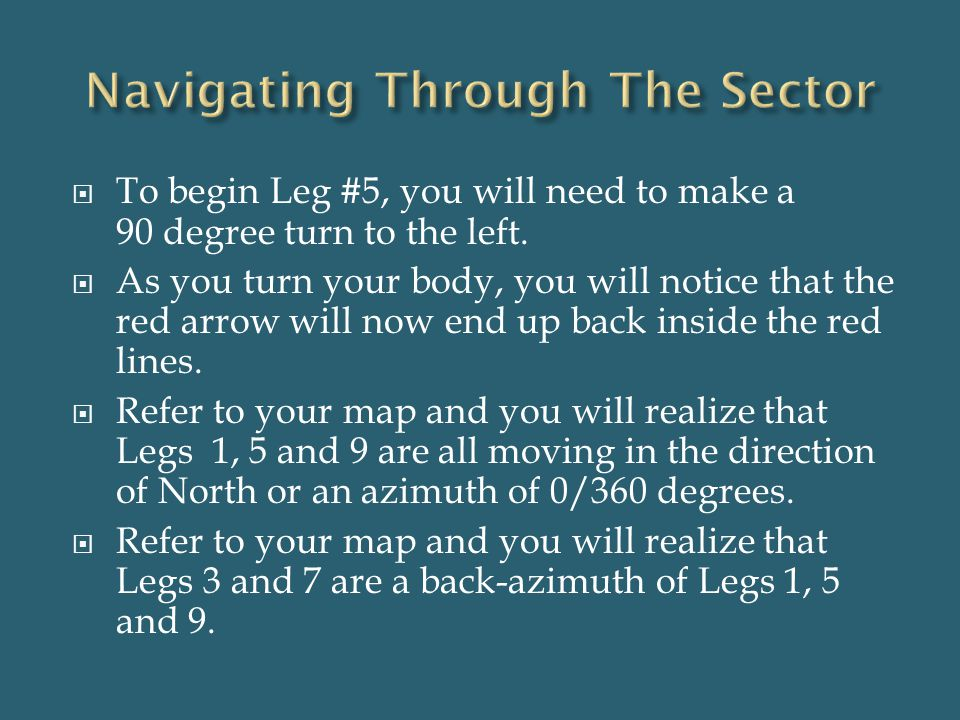 To begin Leg #5, you will need to make a 90 degree turn to the left.  As you turn your body, you will notice that the red arrow will now end up bac