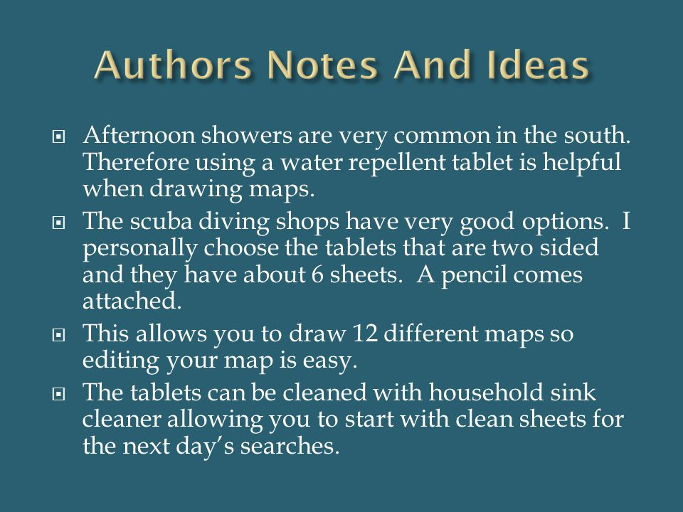  Afternoon showers are very common in the south. Therefore using a water repellent tablet is helpful when drawing maps.  The scuba diving shops have