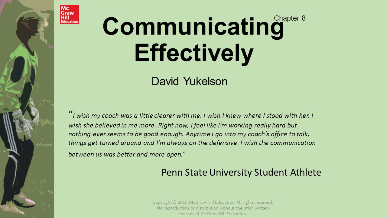 Team Communication Dynamics 3 different communication configurations Coach–Team Athlete–Athlete Coach–Athlete Copyright © 2015 McGraw-Hill Education.