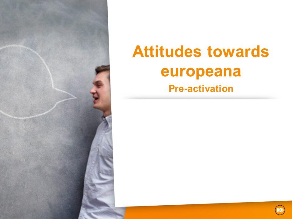 Attitudes towards europeana Pre-activation