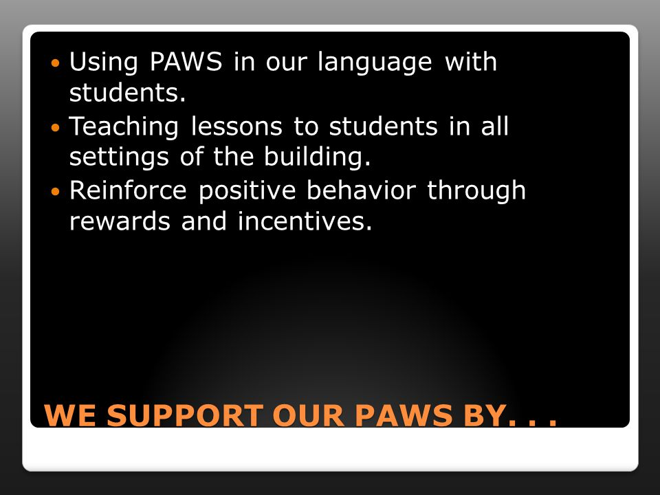 WE SUPPORT OUR PAWS BY... Using PAWS in our language with students.
