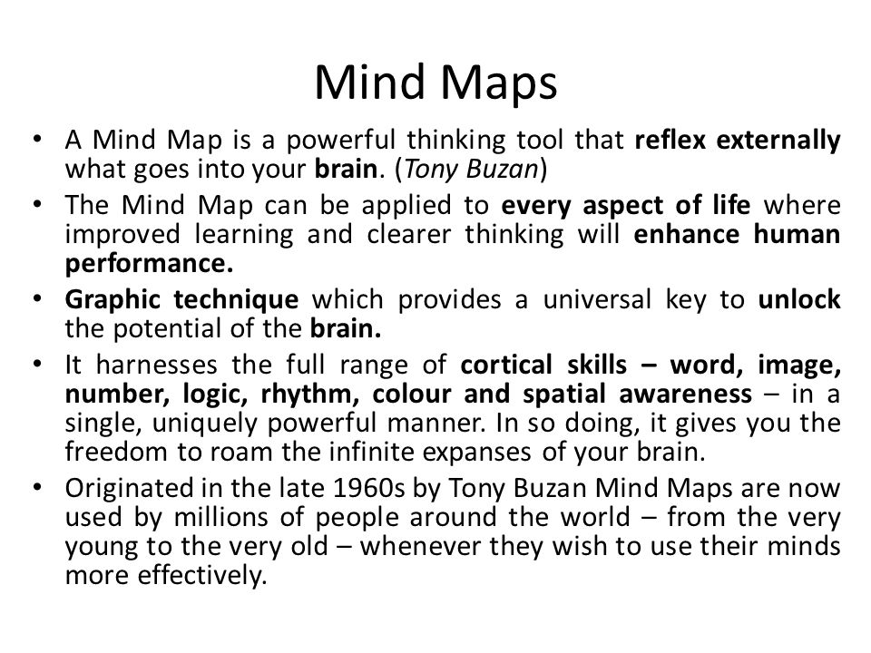 Mind Maps A Mind Map is a powerful thinking tool that reflex externally what goes into your brain.
