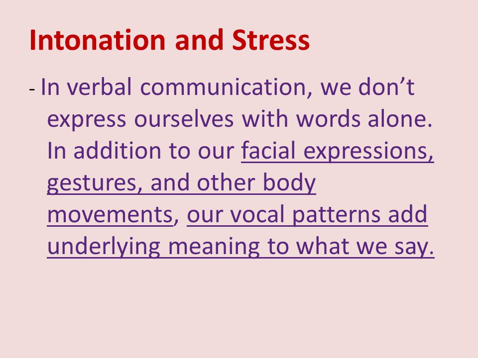 Intonation and Stress - In verbal communication, we don't express ourselves with words alone. In addition to our facial expressions, gestures, and oth