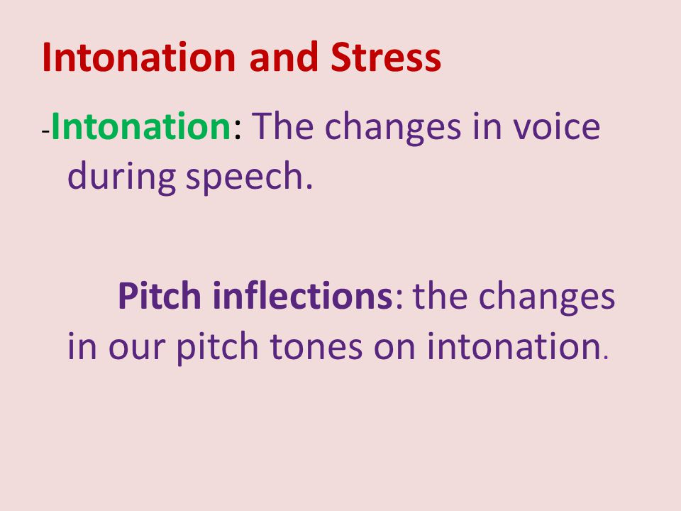 Intonation and Stress Stress : it makes certain parts in a message clearer and more distinct by increasing their loudness and length.