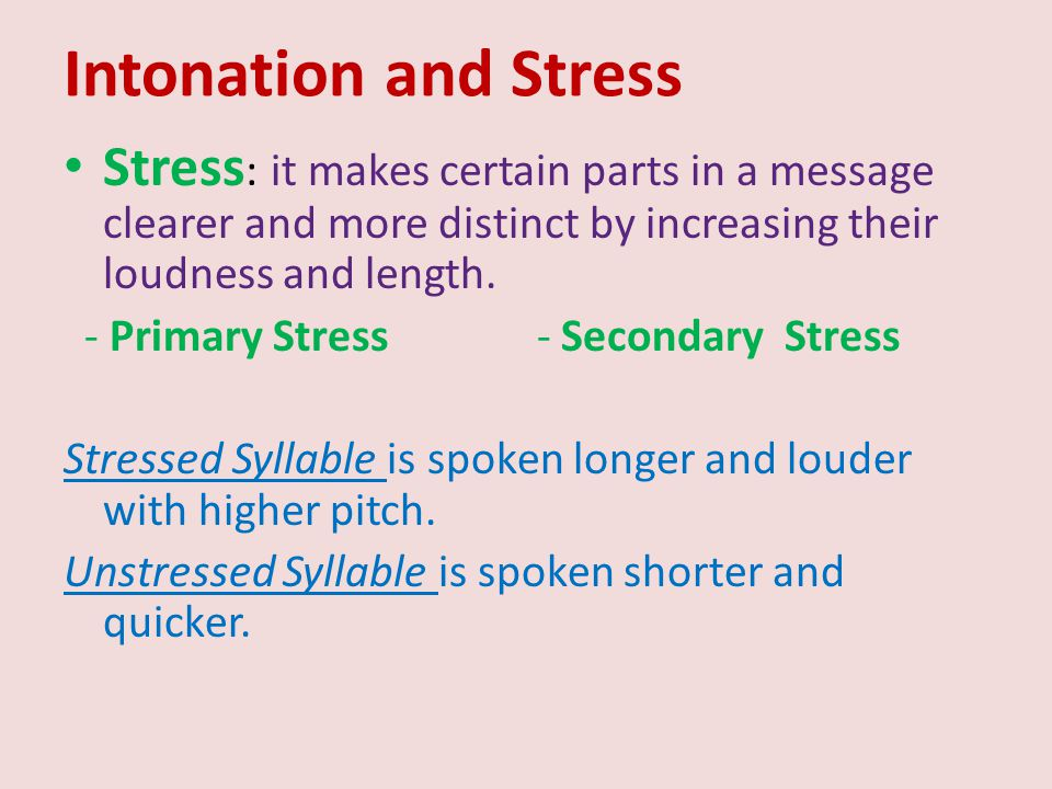 Intonation and Stress At the word level: Pitch rises with its highest level on the syllable with primary stress.