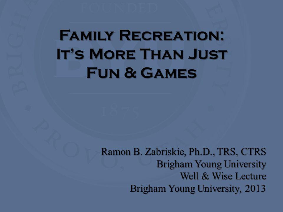 Family Recreation: It's More Than Just Fun & Games Ramon B.