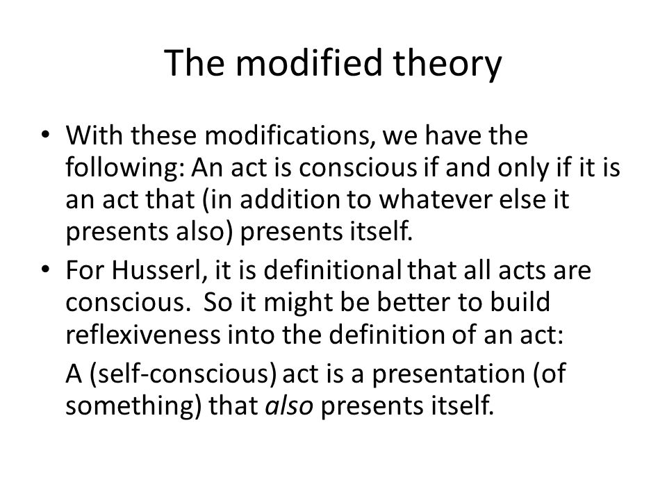 The modified theory With these modifications, we have the following: An act is conscious if and only if it is an act that (in addition to whatever els