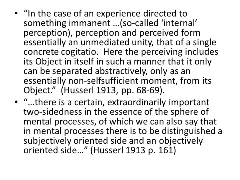 """In the case of an experience directed to something immanent …(so-called 'internal' perception), perception and perceived form essentially an unmediat"