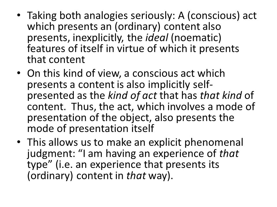 Taking both analogies seriously: A (conscious) act which presents an (ordinary) content also presents, inexplicitly, the ideal (noematic) features of