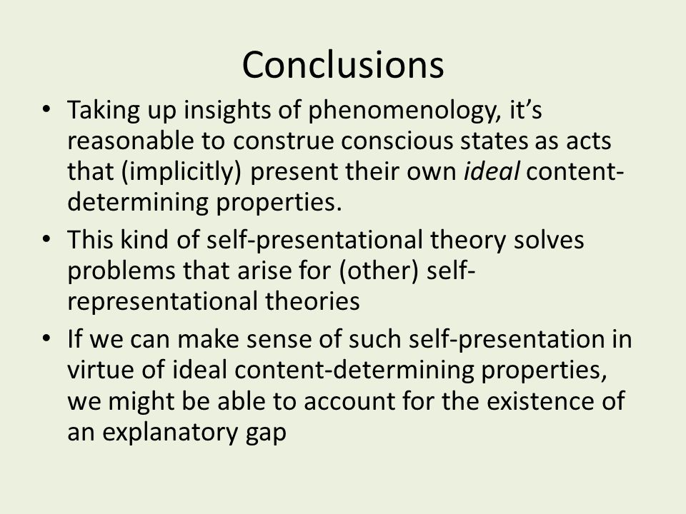Conclusions Taking up insights of phenomenology, it's reasonable to construe conscious states as acts that (implicitly) present their own ideal conten