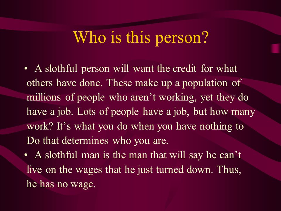 Some of the characteristics of a slothful person will be the following.