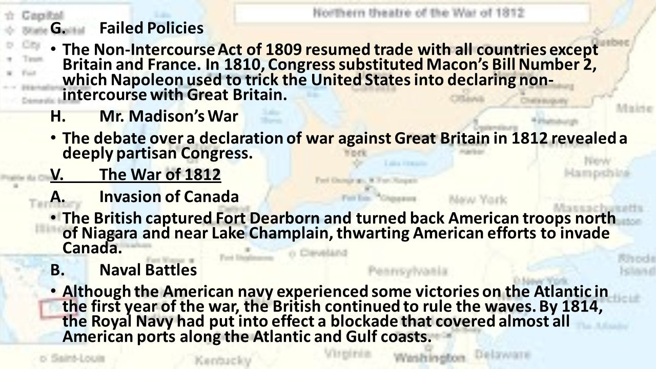 G.Failed Policies The Non-Intercourse Act of 1809 resumed trade with all countries except Britain and France.
