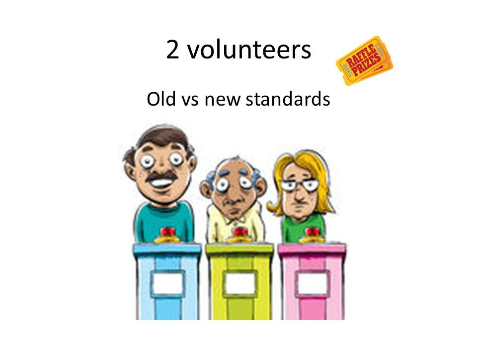 Old vs new standards 2 volunteers
