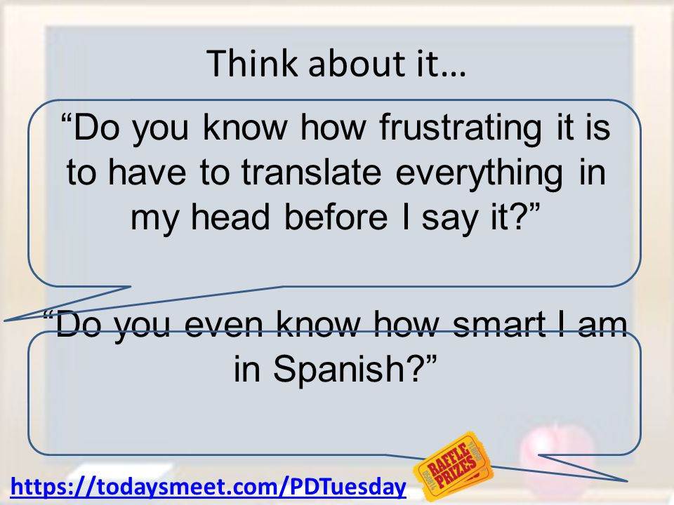 "Think about it… ""Do you know how frustrating it is to have to translate everything in my head before I say it?"" ""Do you even know how smart I am in Sp"