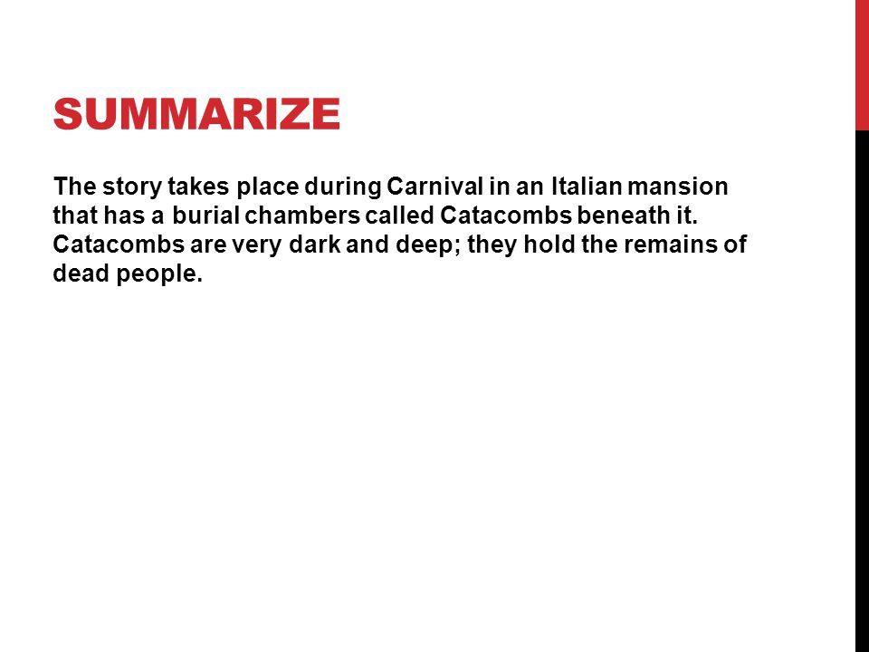 SUMMARIZE The story takes place during Carnival in an Italian mansion that has a burial chambers called Catacombs beneath it.