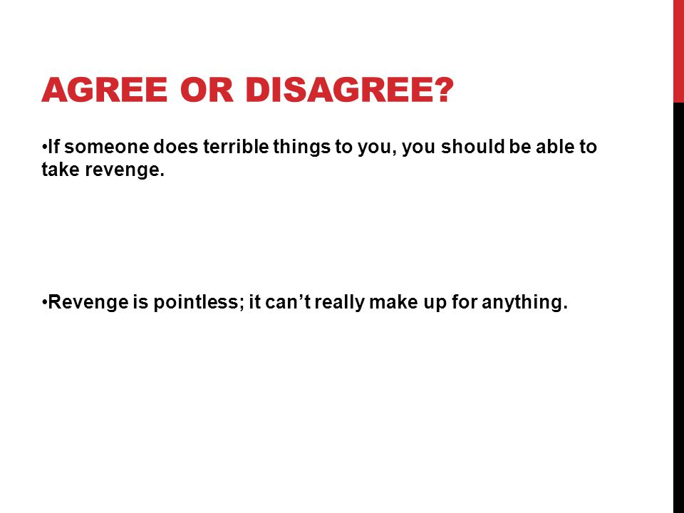 AGREE OR DISAGREE. If someone does terrible things to you, you should be able to take revenge.