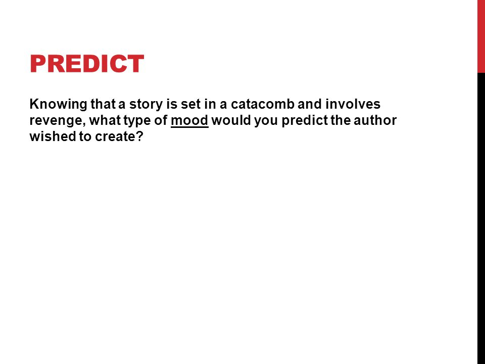 PREDICT Knowing that a story is set in a catacomb and involves revenge, what type of mood would you predict the author wished to create?