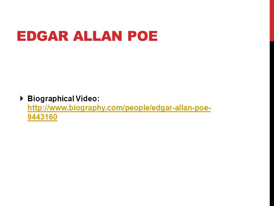 EDGAR ALLAN POE  Biographical Video: http://www.biography.com/people/edgar-allan-poe- 9443160 http://www.biography.com/people/edgar-allan-poe- 9443160