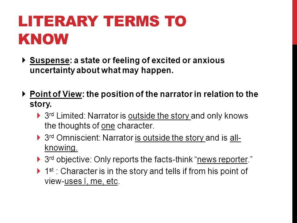 LITERARY TERMS TO KNOW  Suspense: a state or feeling of excited or anxious uncertainty about what may happen.