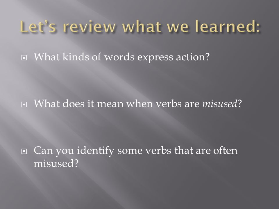  What kinds of words express action.  What does it mean when verbs are misused .