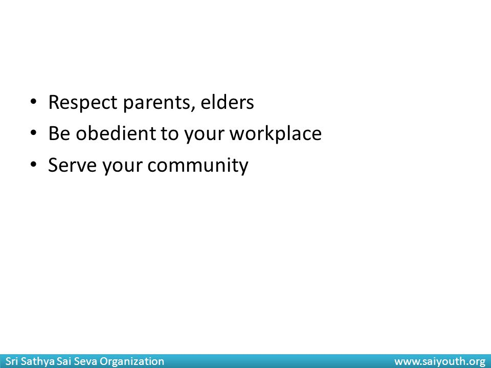 Respect parents, elders Be obedient to your workplace Serve your community