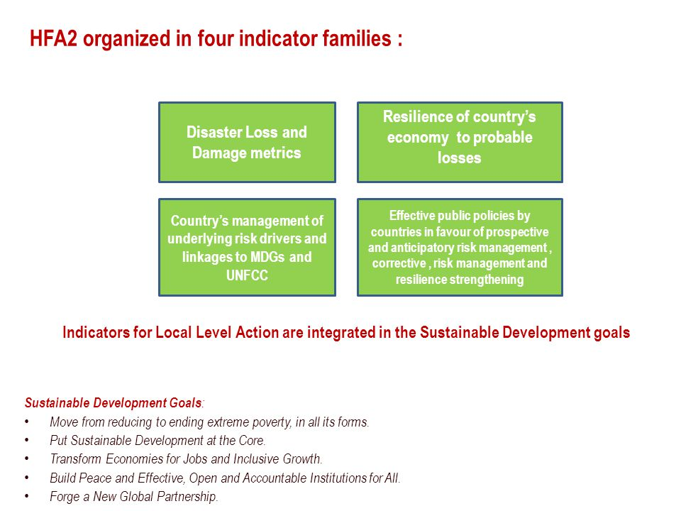 HFA2 organized in four indicator families : Sustainable Development Goals : Move from reducing to ending extreme poverty, in all its forms.