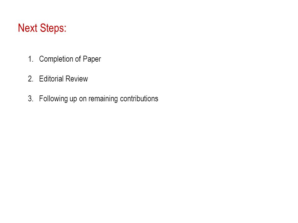 Next Steps: 1.Completion of Paper 2.Editorial Review 3.Following up on remaining contributions