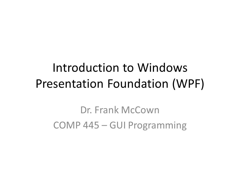 WPF History Work began in early 2000's by Microsoft under code name Avalon Effort to provide a clearer separation between the interface and business logic Avalon renamed WPF in July 2005 WPF released in 2006 as part of.NET Framework 3.0 Silverlight (released in 2007) is a subset of WPF Windows Phone 7 (released in 2010) uses Silverlight or XNA to write apps http://channel9.msdn.com/posts/Charles/Michael-Wallent-Advent-and-Evolution-of-WPF/ http://www.eweek.com/c/a/Windows/Microsoft-Gives-Avalon-Indigo-Official-Names/