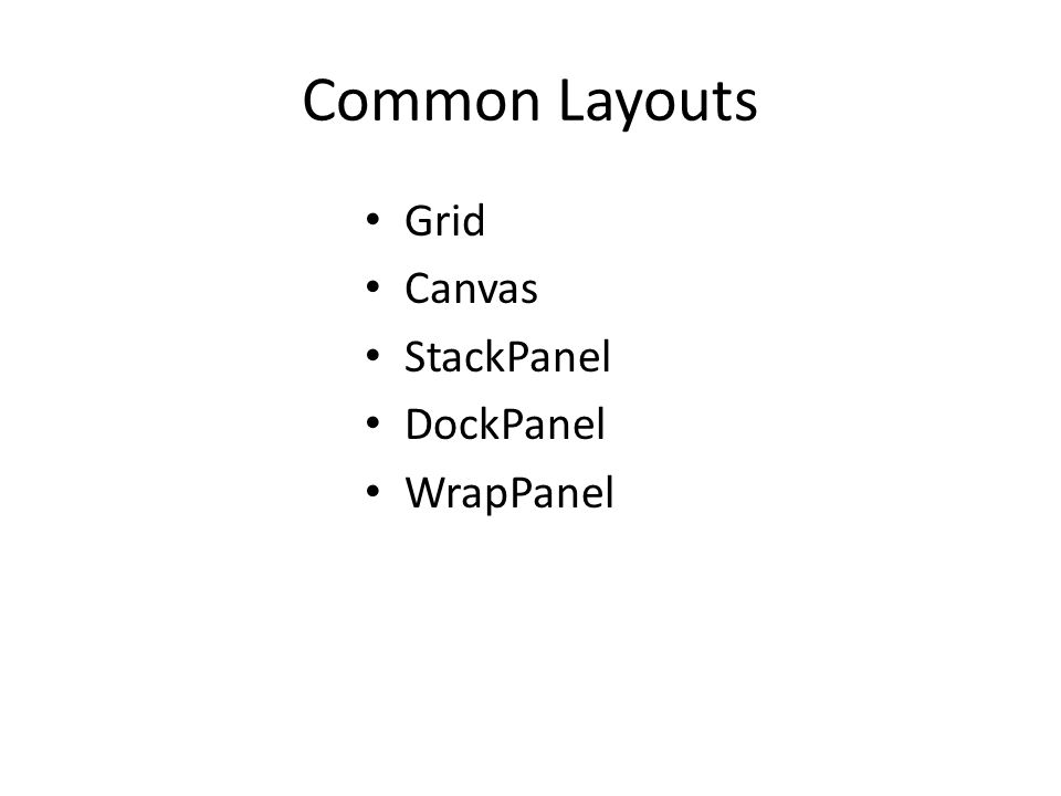 Common Layouts Grid Canvas StackPanel DockPanel WrapPanel