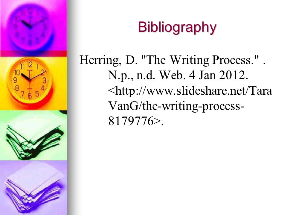 Bibliography Herring, D. The Writing Process. . N.p., n.d. Web. 4 Jan 2012..